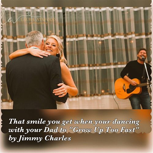 Grow up Too Fast (Daddy Daughter Song) by Jimmy Charles