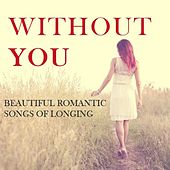 Without You: Beautiful Romantic Songs of Longing by Various Artists