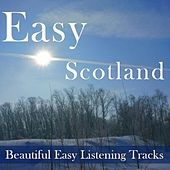 Easy Scotland: Beautiful Easy Listening Tracks by Various Artists