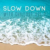 Slow Down with Chillout, Vol. 2 by Various Artists