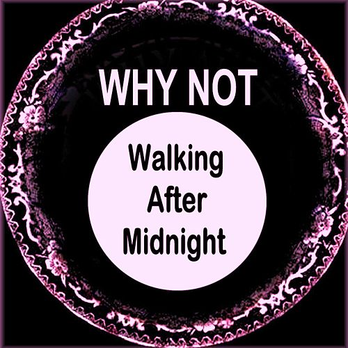 Walking After Midnight by Why Not