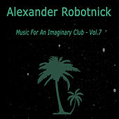 Music for an Imaginary Club Vol. 7 by Alexander Robotnick