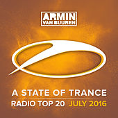 A State Of Trance Radio Top 20 - July 2016 (Including Classic Bonus Track) by Various Artists