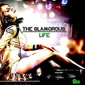 The Glamorous Life, Six - Glamorous House by Various Artists