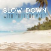 Slow Down with Chillout, Vol. 1 by Various Artists