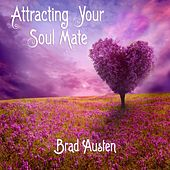 Attracting Your Soul Mate: Guided Imagery Meditations by Brad Austen
