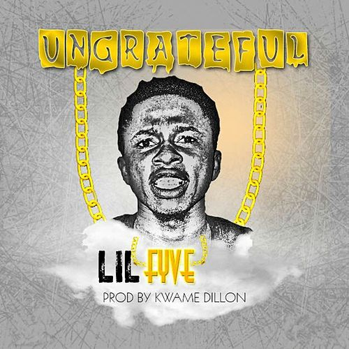 Ungrateful by Lil Fyve