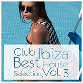 Club Ibiza: Best House Selection, Vol. 3 by Various Artists