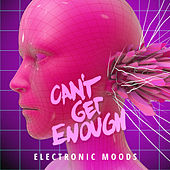 Can't Get Enough Electronic Moods by Various Artists