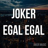 Egal Egal by Joker
