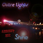 Shine (Ambient Mix) by Outre Lights