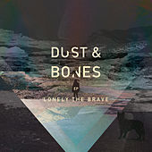 Dust & Bones by Lonely The Brave
