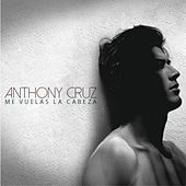 Me Vuelas La Cabeza by Anthony Cruz