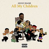 All My Children by Gucci Mane