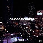 Say Something by Ruben Paz