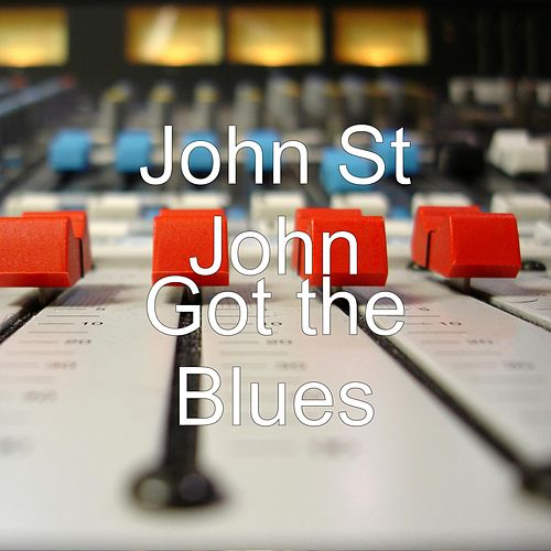 Got the Blues by John St. John