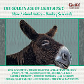 The Golden Age of Light Music: More Animal Antics – Donkey Serenade by Various Artists