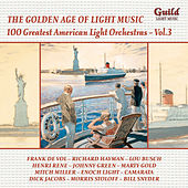 Golden Age of Light Music: 100 Greatest American Light Orchestras, Vol. 3 by Various Artists