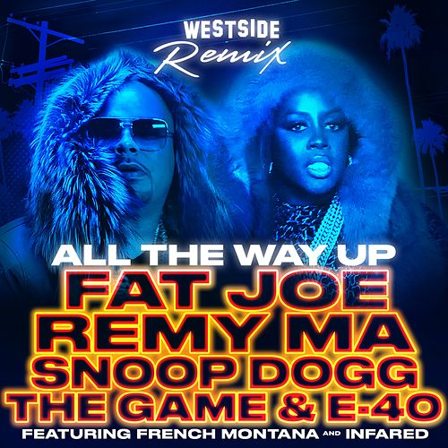 All The Way Up (Westside Remix) [feat. French Montana & Infared] - Single by E-40