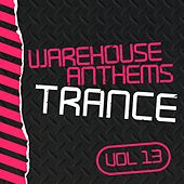 Warehouse Anthems: Trance, Vol. 13 - EP by Various Artists