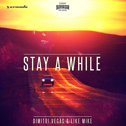 Stay A While by Dimitri Vegas & Like Mike