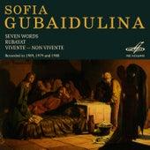 Sofia Gubaidulina: Seven Words, Rubaiyat, Vivente - Non Vivente by Various Artists