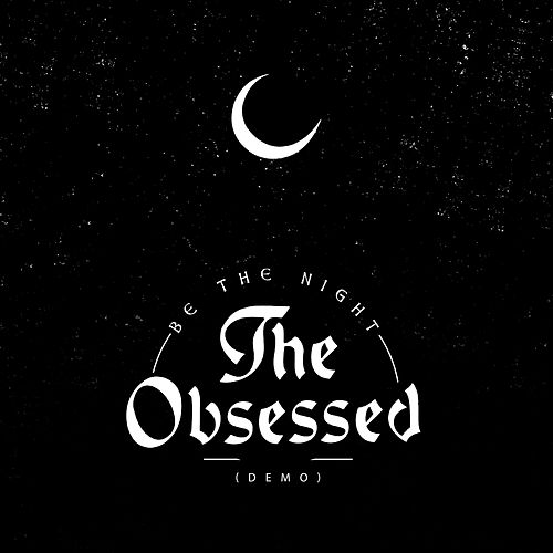 Be the Night (Demo) - Single by The Obsessed