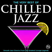 The Very Best of Chilled Jazz - Smooth Jazz Classics from Greatest Lounge Legends (Deluxe Dinner Party Edition) von Various Artists