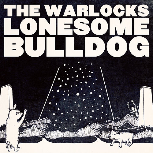 Lonesome Bulldog - Single by The Warlocks