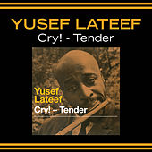 Cry! - Tender (Bonus Track Version) by Yusef Lateef