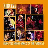 From The Muddy Banks Of The Wishkah by Nirvana