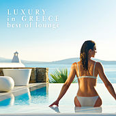 Luxury in Greece: Best of Lounge by Various Artists