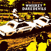 The Essential Whiskey Daredevils by Whiskey Daredevils