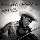 Farewell to Texas by Ralph White