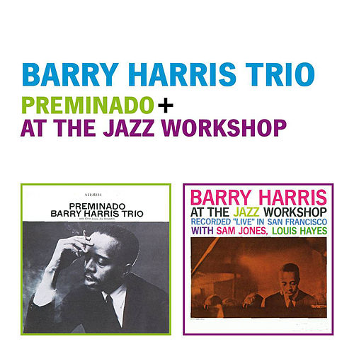 Barry Harris Trio: Preminado + at the Jazz Workshop (Live) by Barry Harris