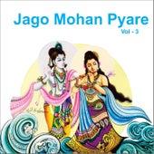 Jago Mohan Pyare, Vol. 3 by Various Artists