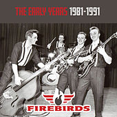 The Early Years 1981-1991 by The Fire Birds