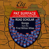 Road Scholar - Songs from the First Million Miles by Pat Surface