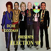 Dickie Goodman Presents Election '08 by Dickie Goodman