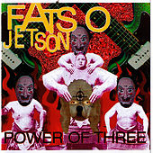 Power of Three by Fatso Jetson