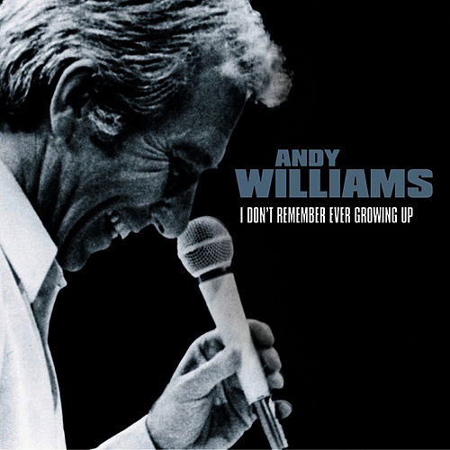 I Don't Remember Ever Growing Up by Andy Williams