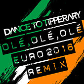 Olé, Olé, Olé (Euro 2016 Remix) von Dance To Tipperary