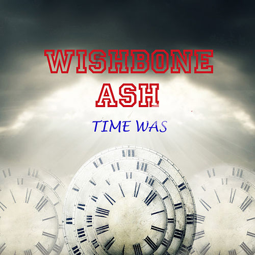 Time Was (Live) by Wishbone Ash