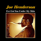 I've Got You Under My Skin von Joe Henderson