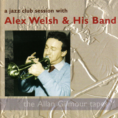 A Jazz Club Session With Alex Welsh & His Band by Alex Welsh