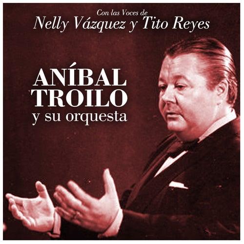 Con las Voces de Nelly Vázquez y Tito Reyes by Anibal Troilo