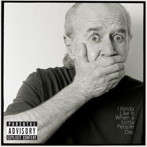 I Kinda Like It When a Lotta People Die by George Carlin