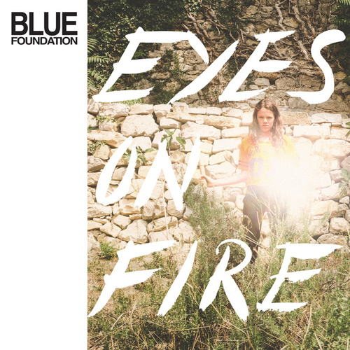 Eyes on Fire (Re-Work, Remix & Instrumentals) by Blue Foundation