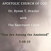 You Are Among the Anointed by Dr. Byron T. Brazier