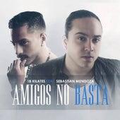Amigos No Basta by 18 Kilates